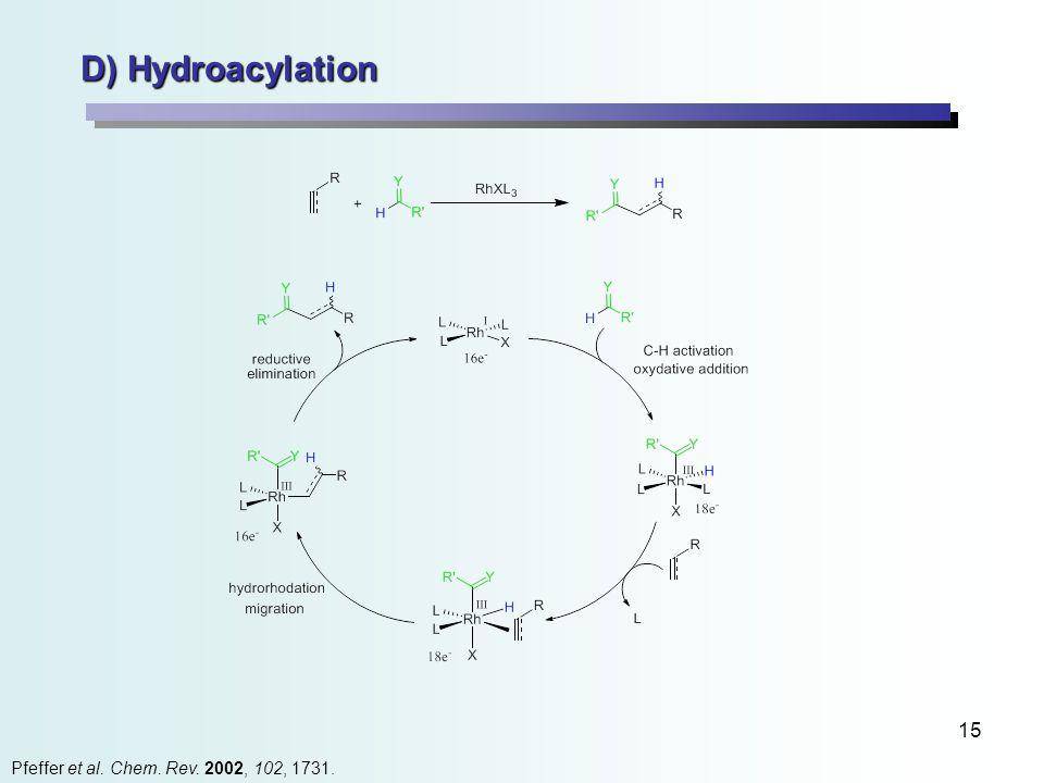 15 D) Hydroacylation Pfeffer et al. Chem. Rev. 2002, 102, 1731.