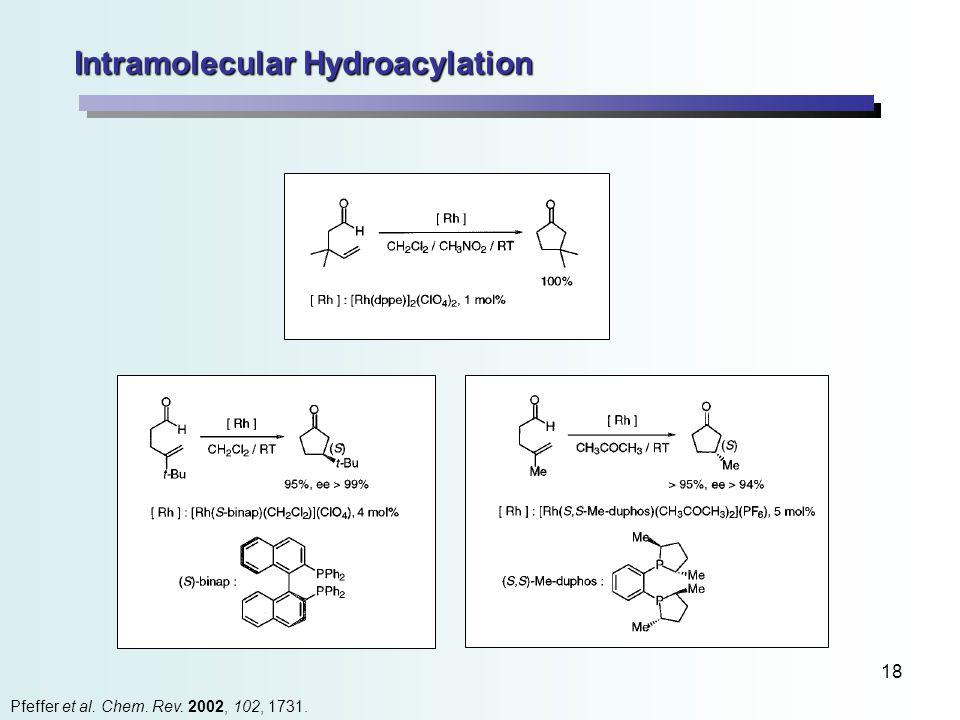 18 Intramolecular Hydroacylation Pfeffer et al. Chem. Rev. 2002, 102, 1731.