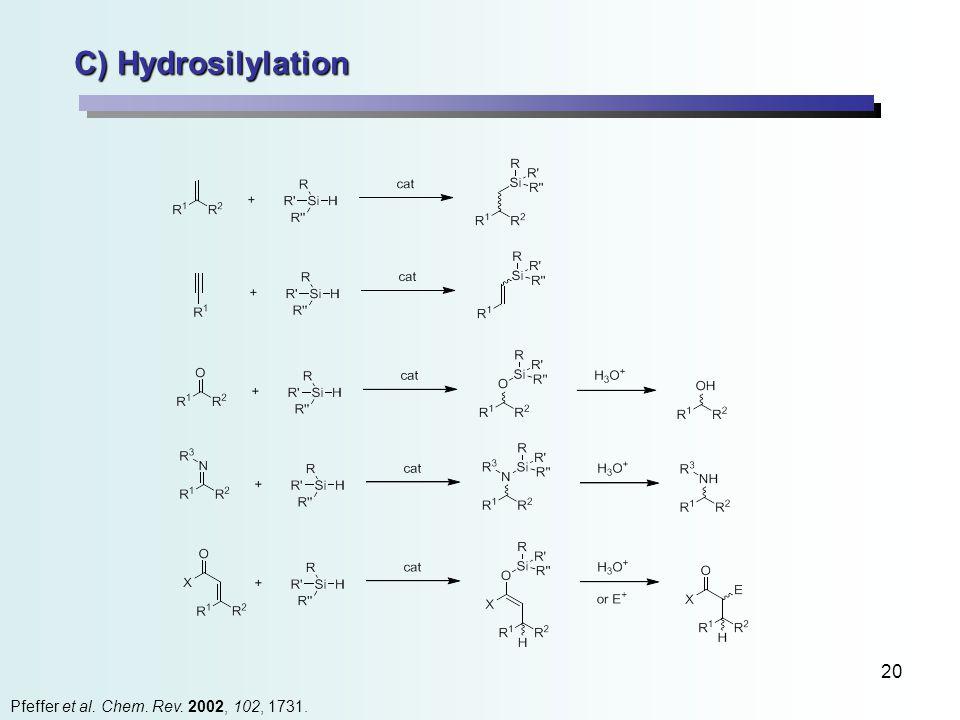 20 C) Hydrosilylation Pfeffer et al. Chem. Rev. 2002, 102, 1731.