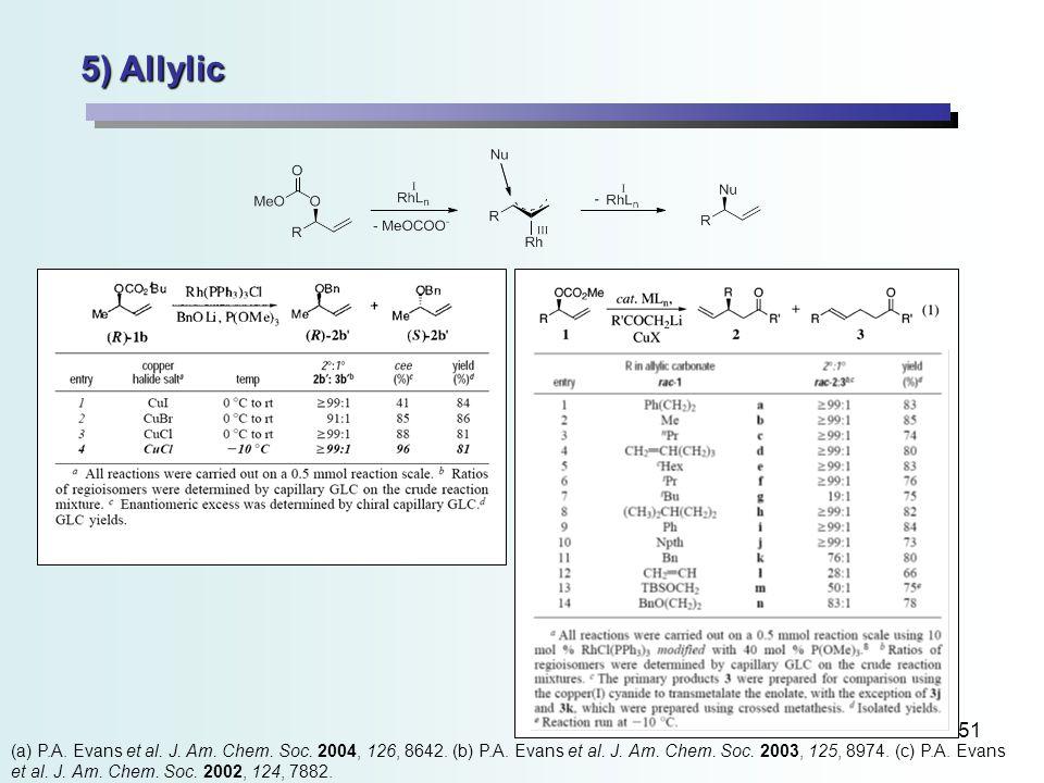 51 5) Allylic (a) P.A. Evans et al. J. Am. Chem.