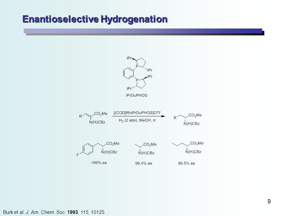 9 Enantioselective Hydrogenation Burk et al. J. Am. Chem. Soc. 1993, 115, 10125.