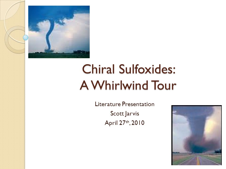 Chiral Sulfoxides: A Whirlwind Tour Literature Presentation Scott Jarvis April 27 th, 2010