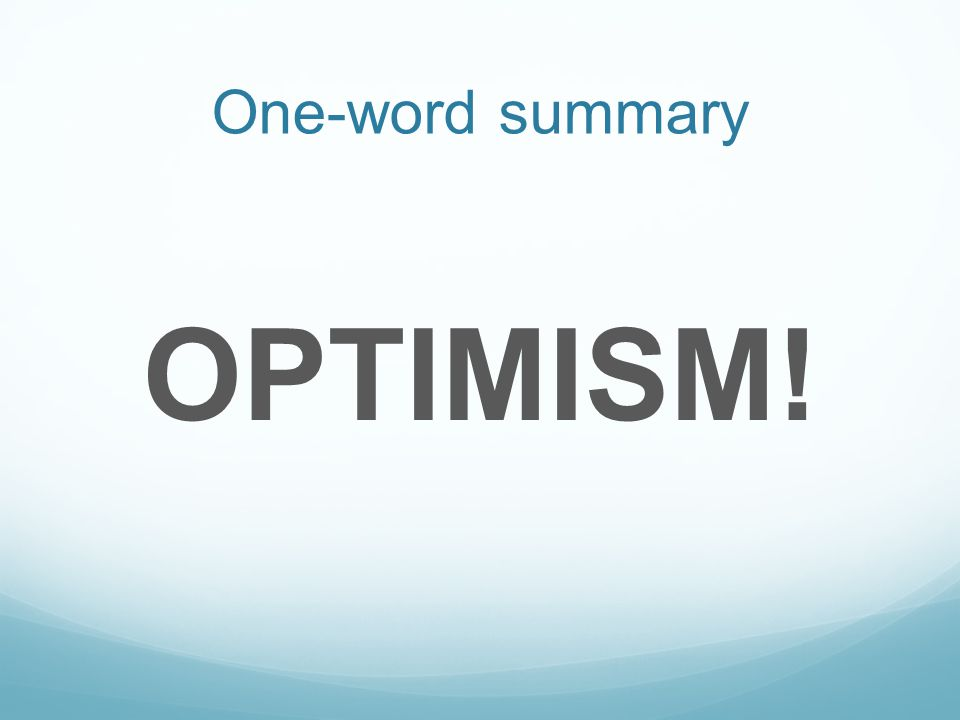 One-word summary OPTIMISM!