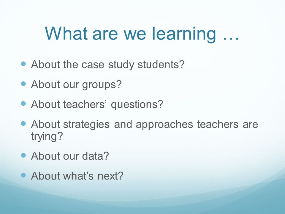 What are we learning … About the case study students.