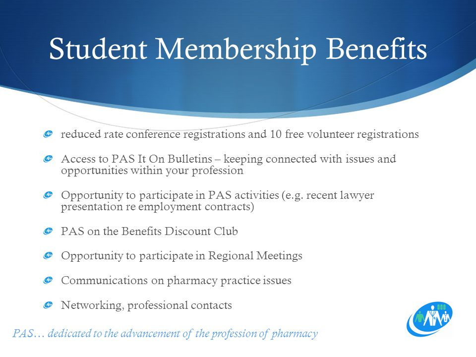 PAS… dedicated to the advancement of the profession of pharmacy Student Membership Benefits reduced rate conference registrations and 10 free voluntee