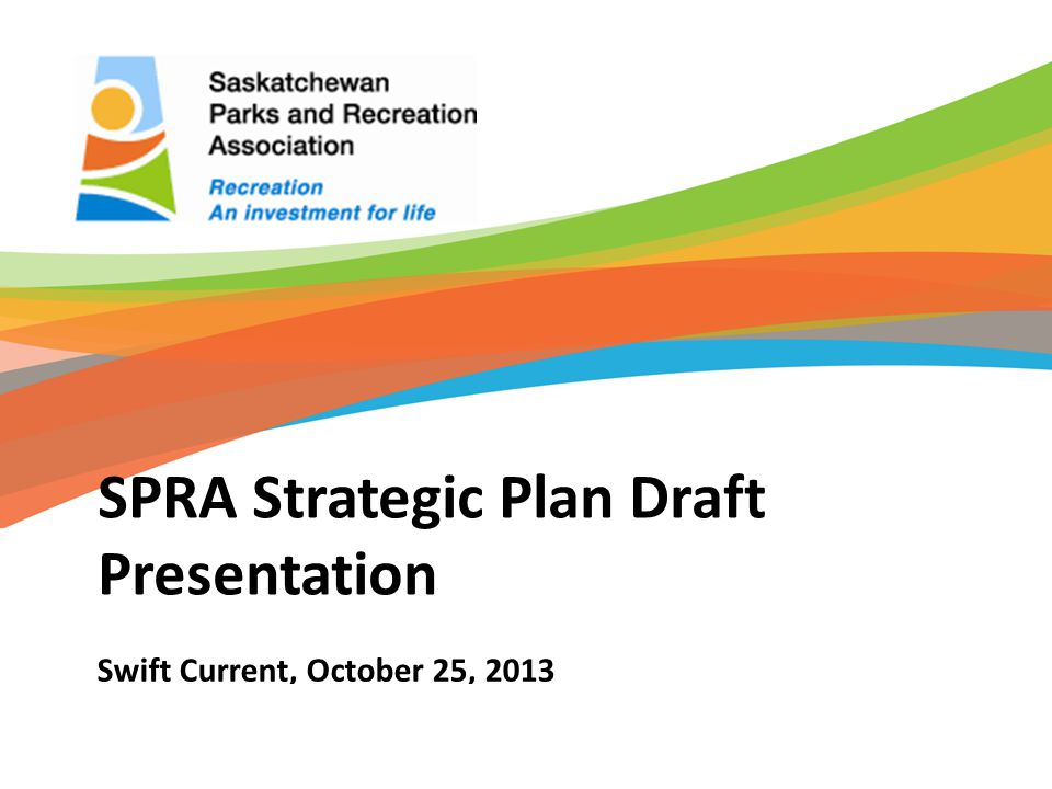 SPRA Strategic Plan Draft Presentation Swift Current, October 25, 2013