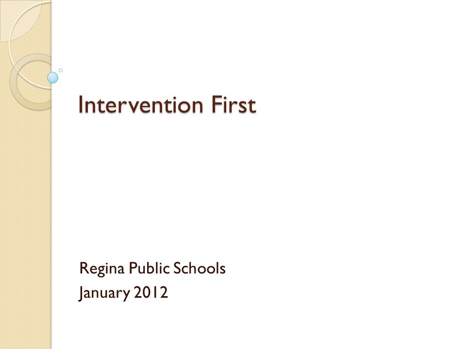 Intervention First Regina Public Schools January 2012