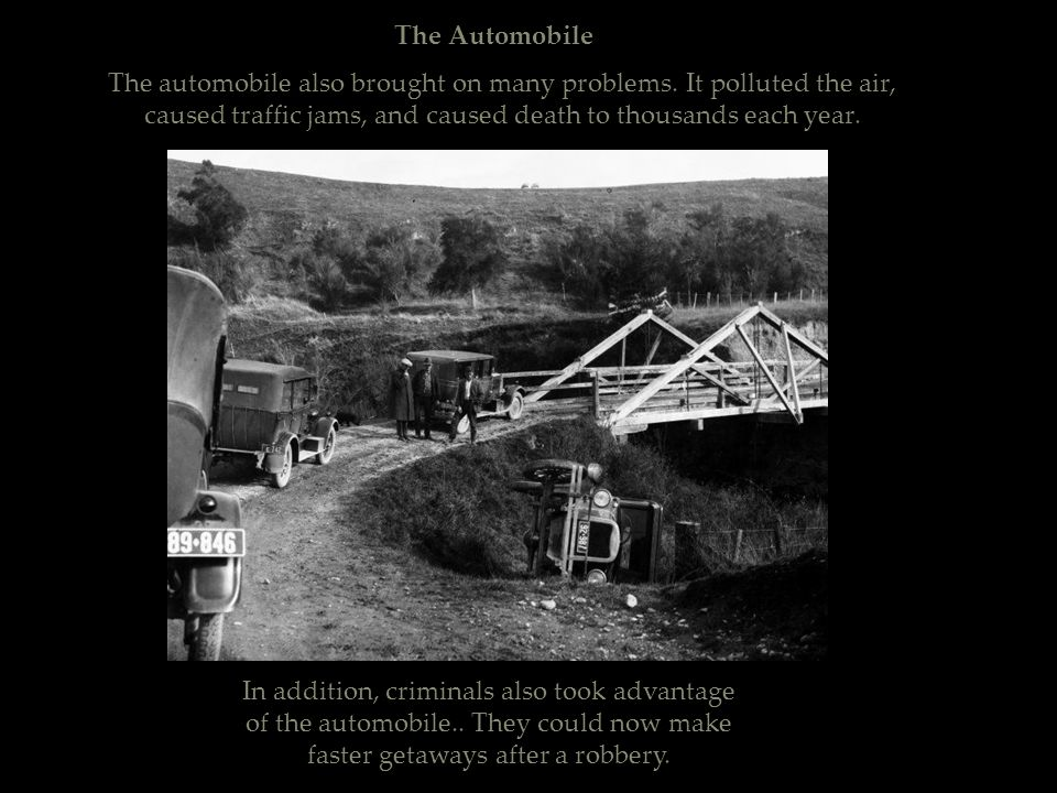 The Automobile The automobile also brought on many problems. It polluted the air, caused traffic jams, and caused death to thousands each year. In add