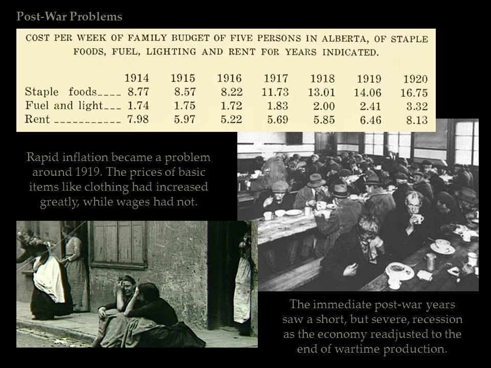 Post-War Problems Rapid inflation became a problem around 1919. The prices of basic items like clothing had increased greatly, while wages had not. Th