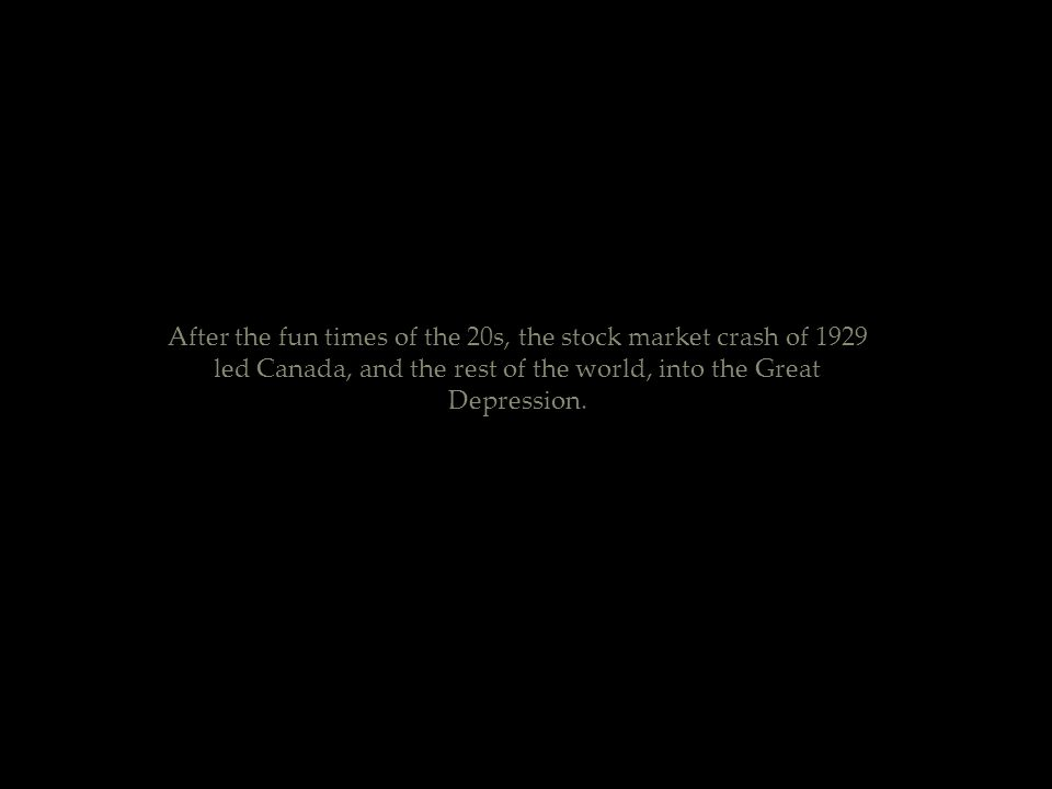 After the fun times of the 20s, the stock market crash of 1929 led Canada, and the rest of the world, into the Great Depression.