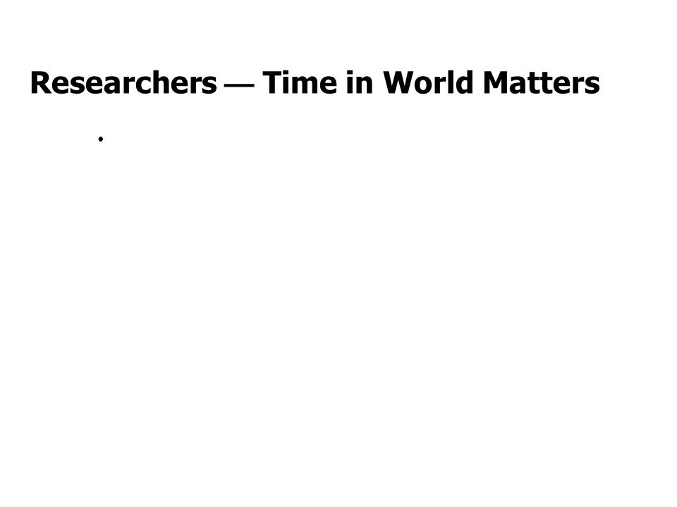 Researchers — Time in World Matters