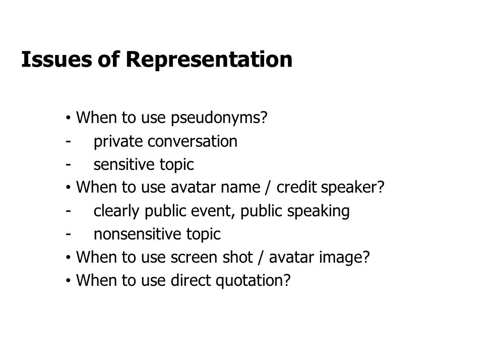 Issues of Representation When to use pseudonyms.