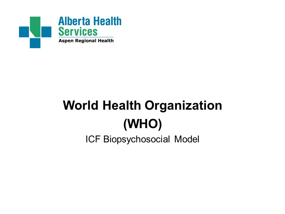 World Health Organization (WHO) ICF Biopsychosocial Model