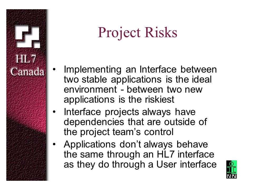 Project Risks Implementing an Interface between two stable applications is the ideal environment - between two new applications is the riskiest Interf