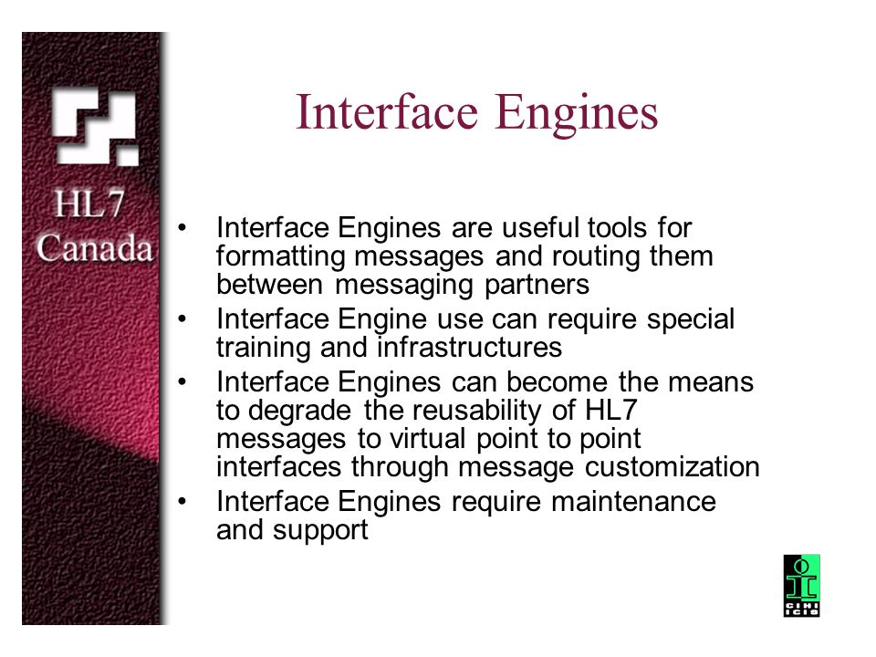 Interface Engines Interface Engines are useful tools for formatting messages and routing them between messaging partners Interface Engine use can requ