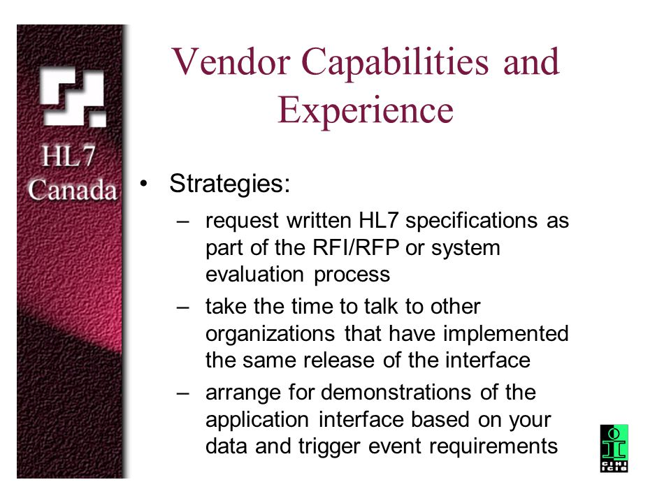 Vendor Capabilities and Experience Strategies: –request written HL7 specifications as part of the RFI/RFP or system evaluation process –take the time