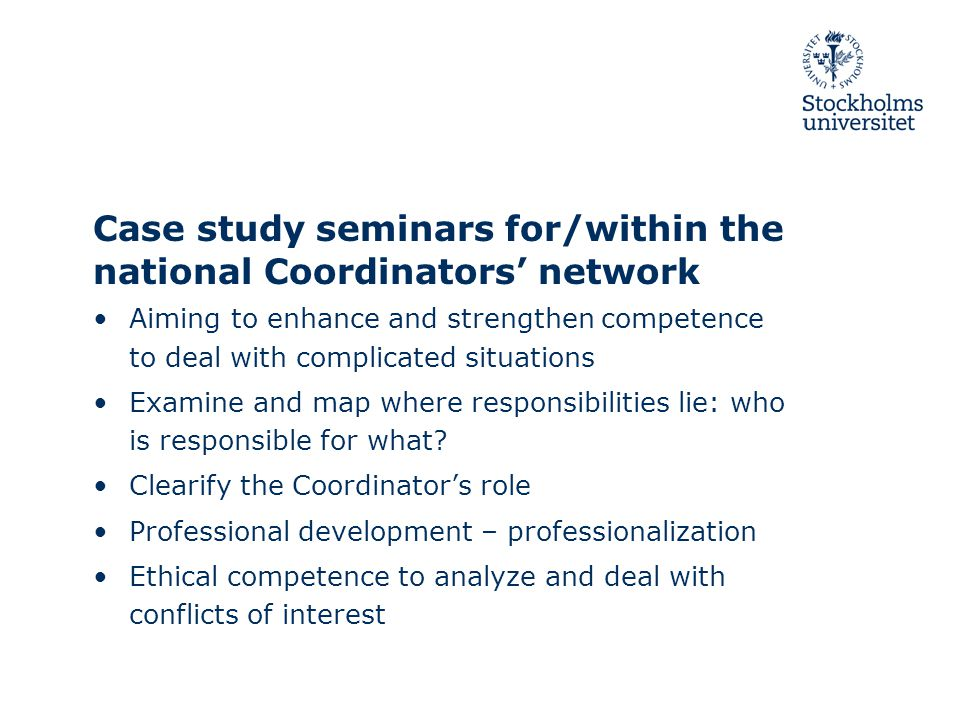 Case study seminars for/within the national Coordinators' network Aiming to enhance and strengthen competence to deal with complicated situations Examine and map where responsibilities lie: who is responsible for what.