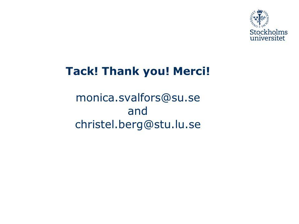 Tack! Thank you! Merci! monica.svalfors@su.se and christel.berg@stu.lu.se