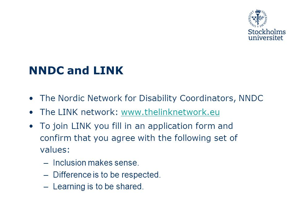 NNDC and LINK The Nordic Network for Disability Coordinators, NNDC The LINK network: www.thelinknetwork.euwww.thelinknetwork.eu To join LINK you fill in an application form and confirm that you agree with the following set of values: –Inclusion makes sense.
