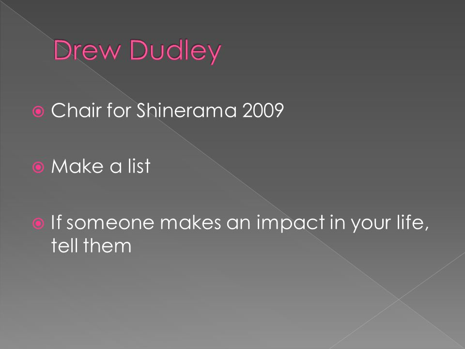  Chair for Shinerama 2009  Make a list  If someone makes an impact in your life, tell them