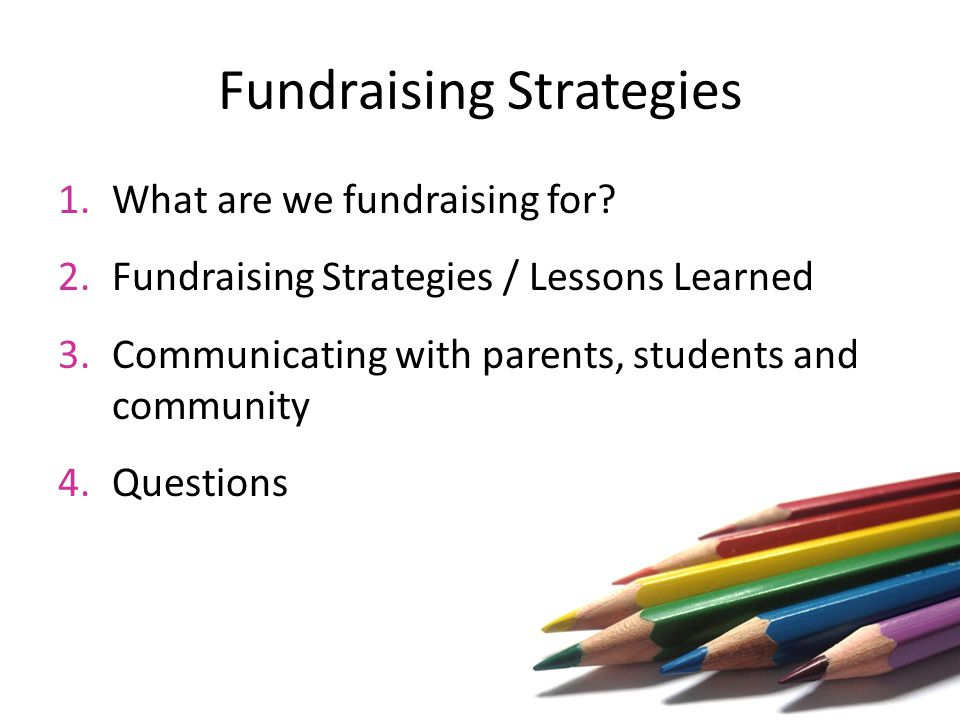 Fundraising Strategies 1.What are we fundraising for.