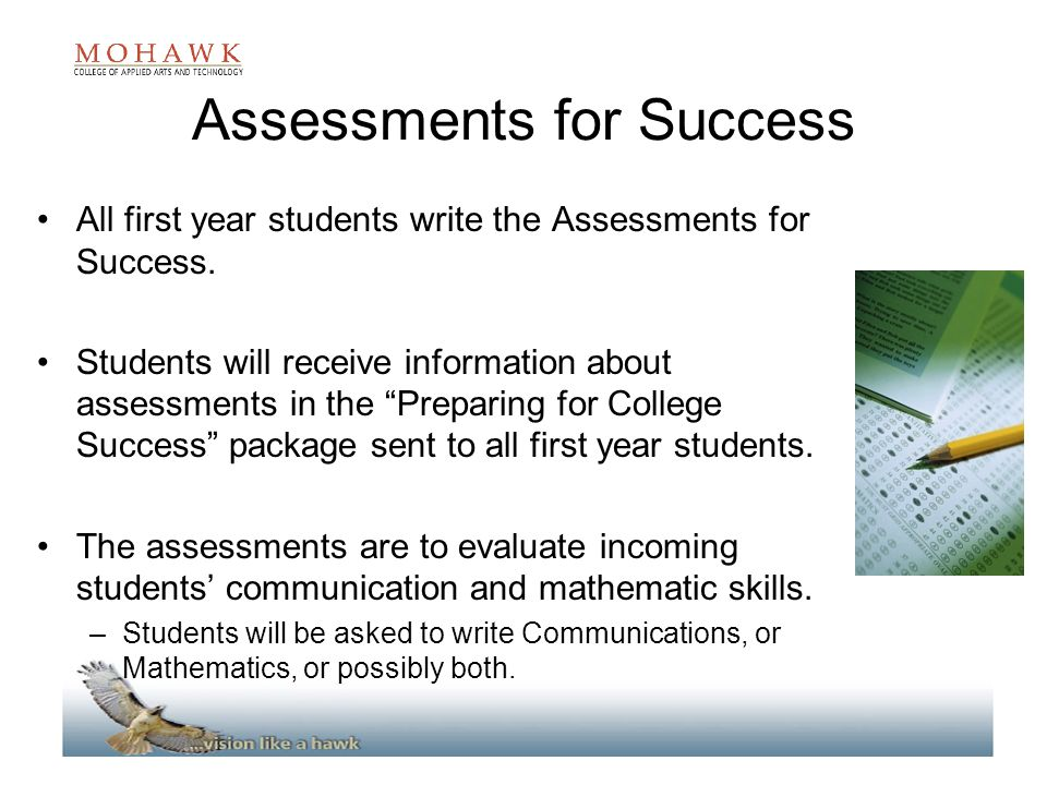 "All first year students write the Assessments for Success. Students will receive information about assessments in the ""Preparing for College Success"""