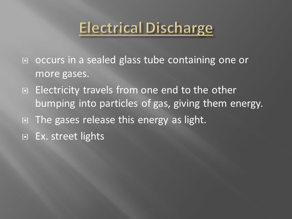  occurs in a sealed glass tube containing one or more gases.  Electricity travels from one end to the other bumping into particles of gas, giving th