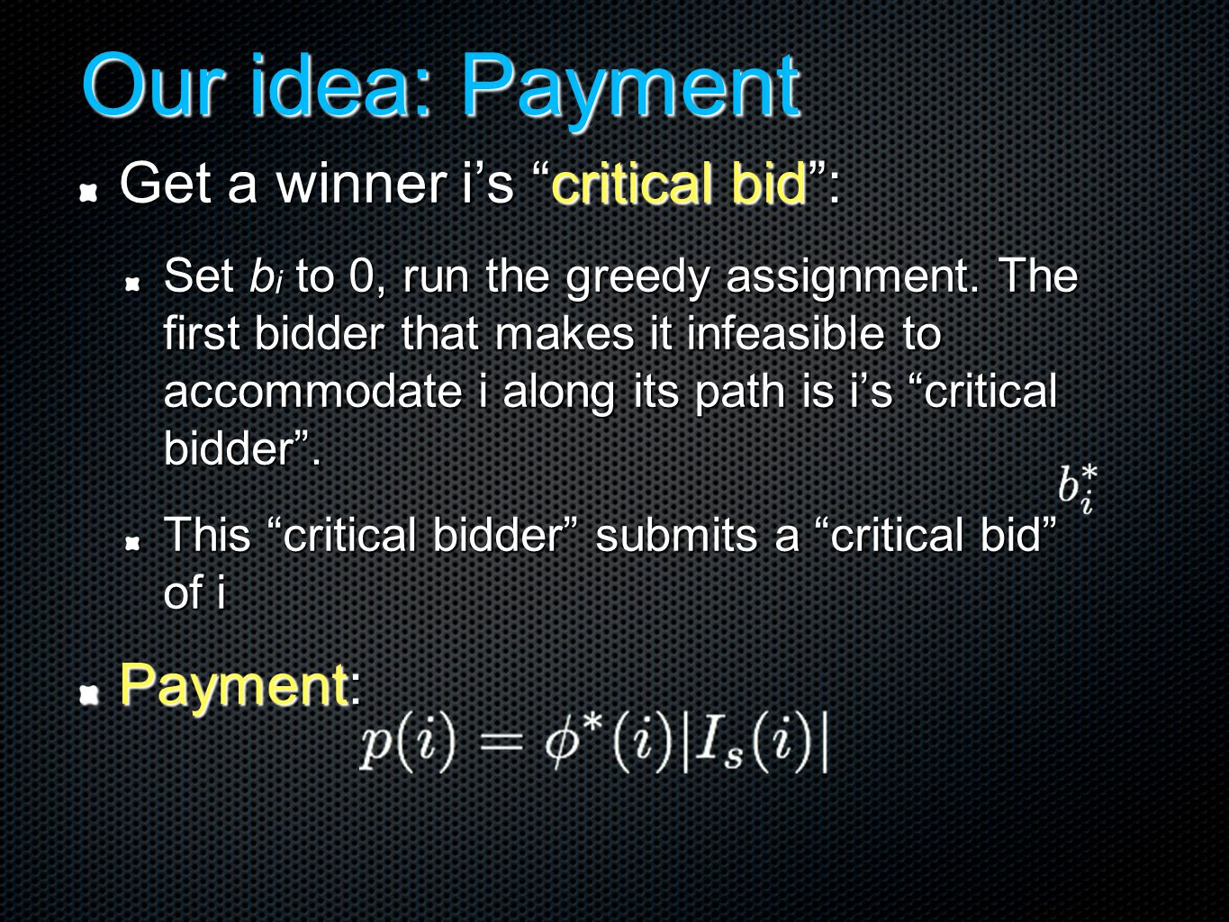 Our idea: Payment Get a winner i's critical bid : Set b i to 0, run the greedy assignment.