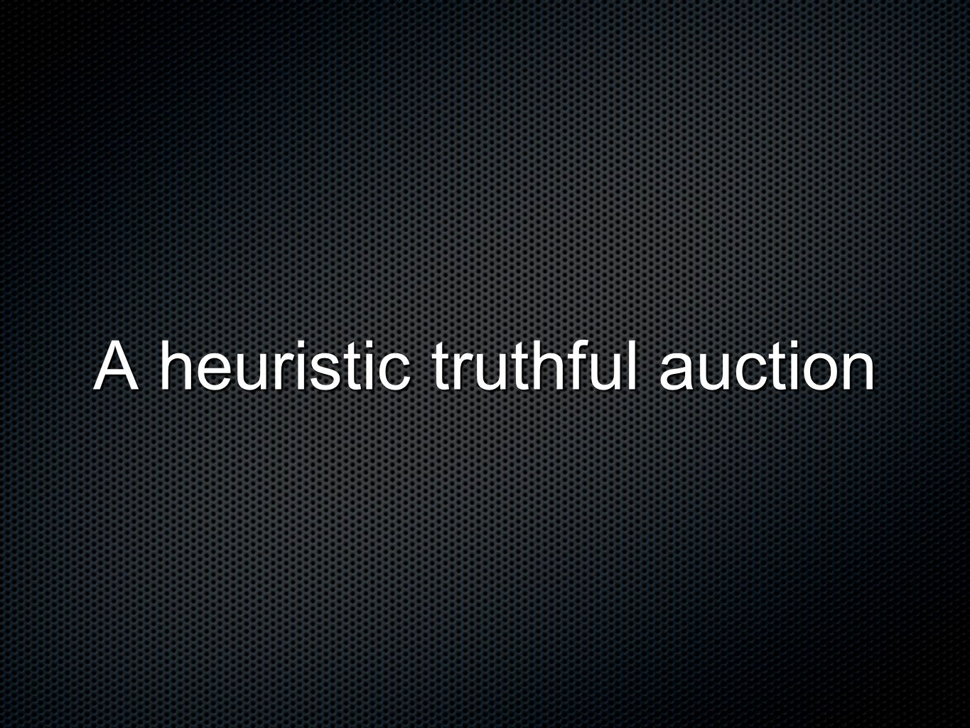 Results Theorem: The randomized auction is truthful in expectation.