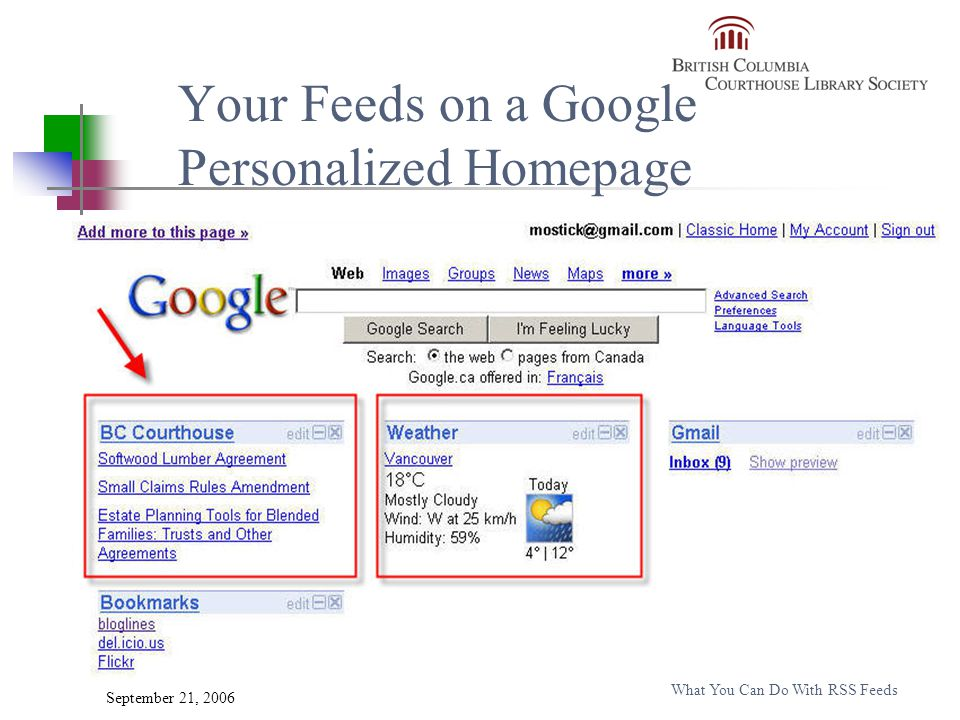 September 21, 2006 What You Can Do With RSS Feeds Your Feeds on a Google Personalized Homepage
