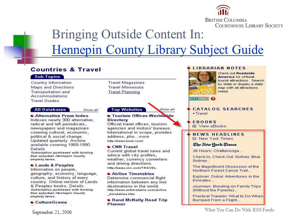 September 21, 2006 What You Can Do With RSS Feeds Bringing Outside Content In: Hennepin County Library Subject Guide Hennepin County Library Subject Guide