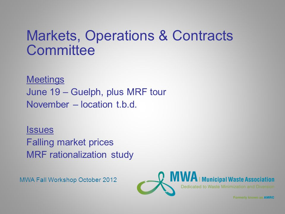 Markets, Operations & Contracts Committee Meetings June 19 – Guelph, plus MRF tour November – location t.b.d. Issues Falling market prices MRF rationa