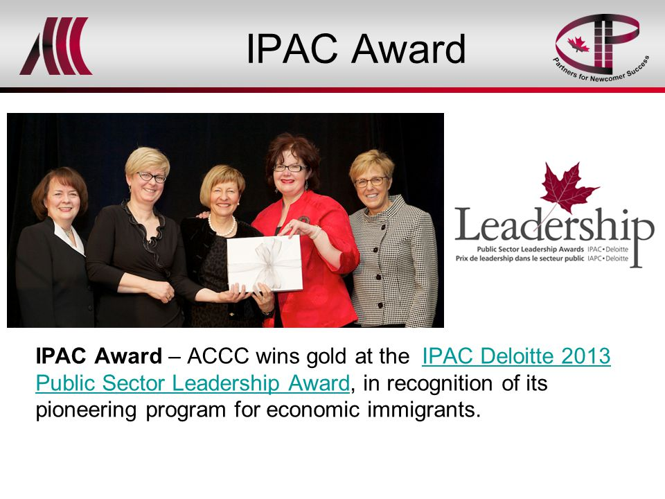 IPAC Award IPAC Award – ACCC wins gold at the IPAC Deloitte 2013 Public Sector Leadership Award, in recognition of its pioneering program for economic