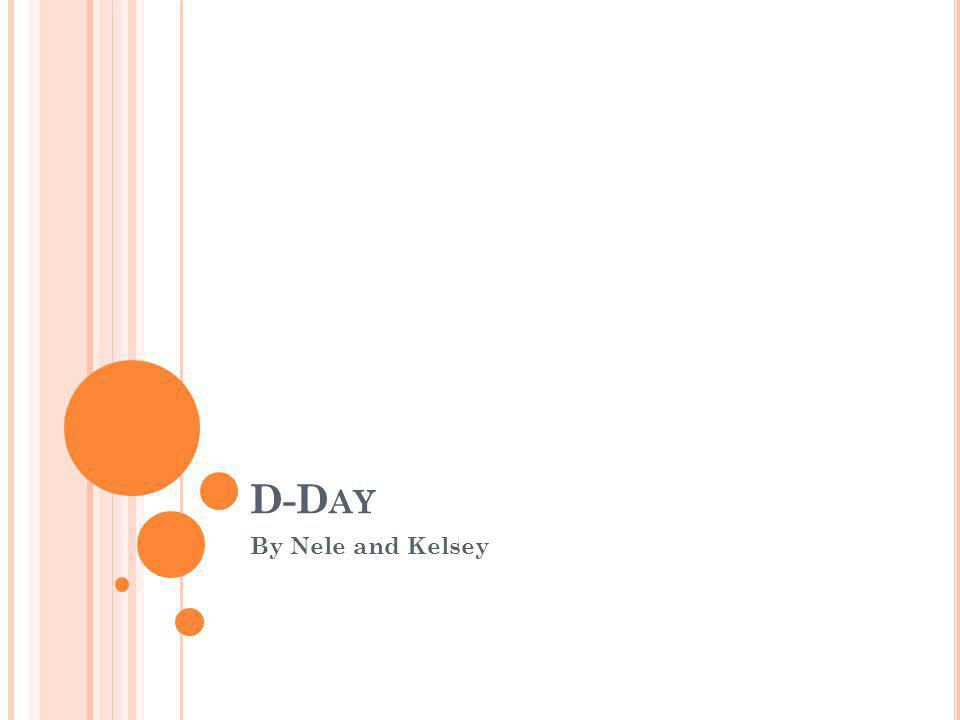 D-D AY By Nele and Kelsey