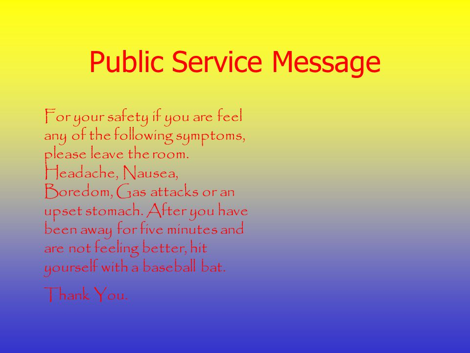 Public Service Message For your safety if you are feel any of the following symptoms, please leave the room.