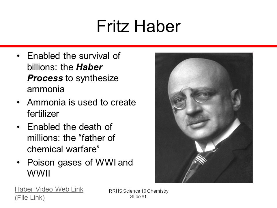 RRHS Science 10 Chemistry Slide #1 Fritz Haber Enabled the survival of billions: the Haber Process to synthesize ammonia Ammonia is used to create fer