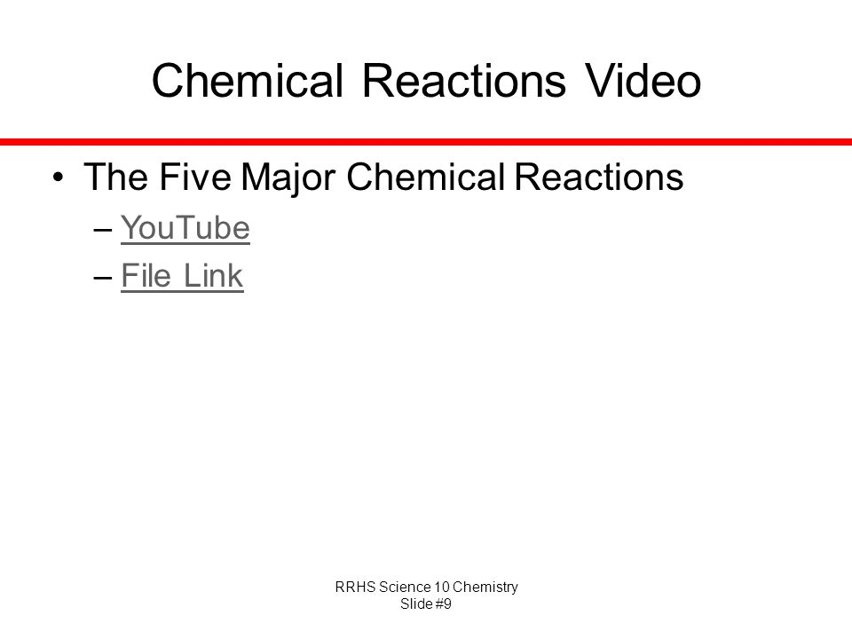 RRHS Science 10 Chemistry Slide #9 Chemical Reactions Video The Five Major Chemical Reactions –YouTubeYouTube –File LinkFile Link