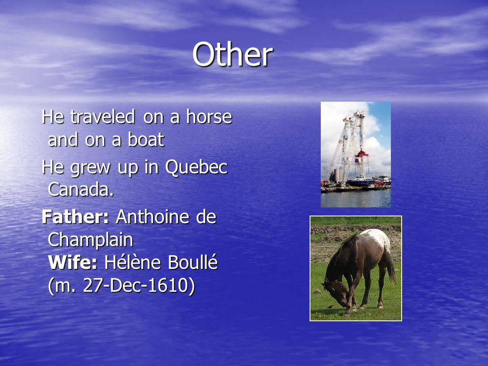Other Other He traveled on a horse and on a boat He traveled on a horse and on a boat He grew up in Quebec Canada. He grew up in Quebec Canada. Father