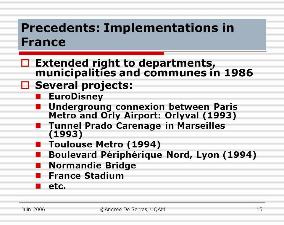 Juin 2006©Andrée De Serres, UQAM15 Precedents: Implementations in France  Extended right to departments, municipalities and communes in 1986  Severa