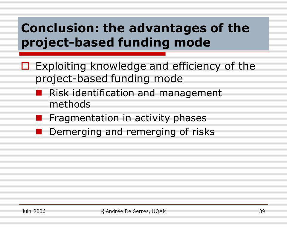 Juin 2006©Andrée De Serres, UQAM39 Conclusion: the advantages of the project-based funding mode  Exploiting knowledge and efficiency of the project-b