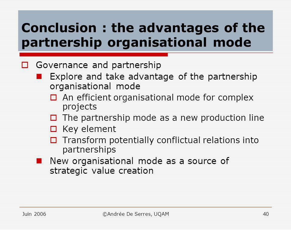 Juin 2006©Andrée De Serres, UQAM40 Conclusion : the advantages of the partnership organisational mode  Governance and partnership Explore and take ad