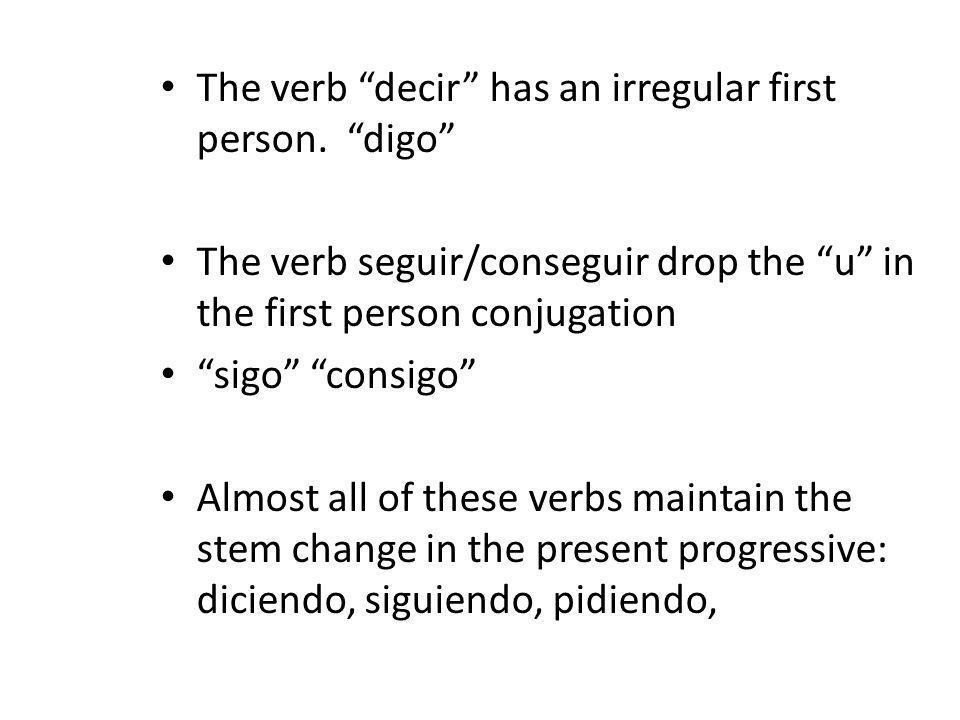Práctica Conjugate the following Conseguir (yo, usted) Pedir (Juan y yo, ellos) Decir (Tú, yo, mis primos) Servir(mi reloj, Yo) Preferir(Ustedes, Alejandra) Encontrar(Tú, Tú y yo) Repetir(La clase, ellas)