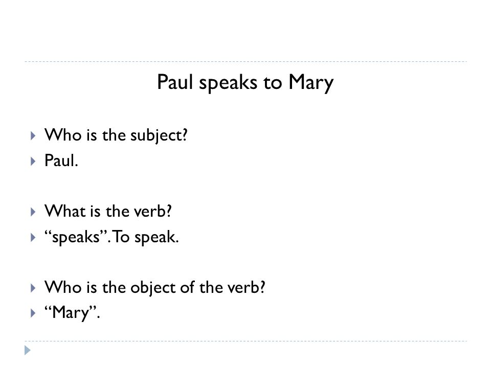 Paul speaks to Mary  Who is the subject.  Paul.