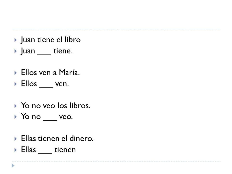  Juan tiene el libro  Juan ___ tiene.  Ellos ven a María.