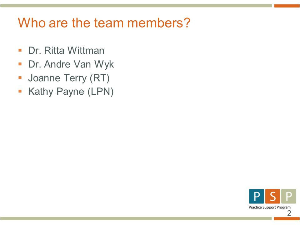 2  Dr. Ritta Wittman  Dr. Andre Van Wyk  Joanne Terry (RT)  Kathy Payne (LPN) Who are the team members?