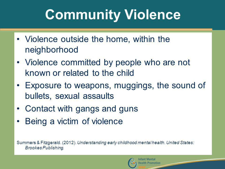 Community Violence Violence outside the home, within the neighborhood Violence committed by people who are not known or related to the child Exposure