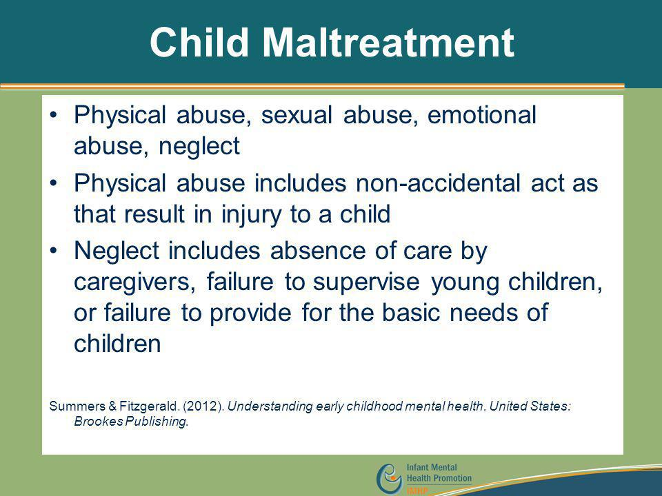 Child Maltreatment Physical abuse, sexual abuse, emotional abuse, neglect Physical abuse includes non-accidental act as that result in injury to a chi