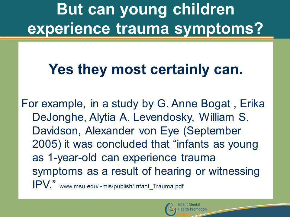 But can young children experience trauma symptoms? Yes they most certainly can. For example, in a study by G. Anne Bogat, Erika DeJonghe, Alytia A. Le