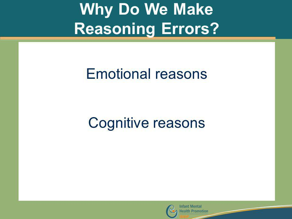 Why Do We Make Reasoning Errors? Emotional reasons Cognitive reasons