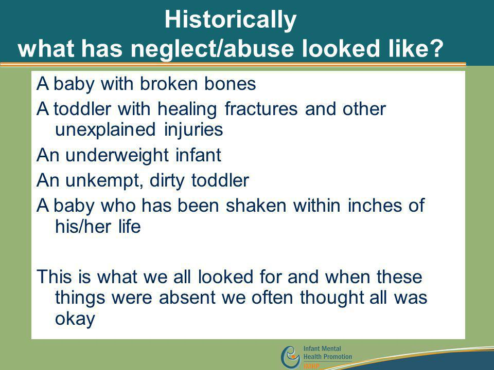 Historically what has neglect/abuse looked like? A baby with broken bones A toddler with healing fractures and other unexplained injuries An underweig